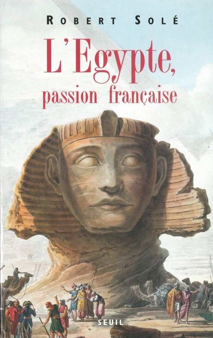 Egypte passion française (Robert Solé, 2007)