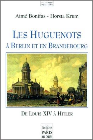 Les Huguenots à Berlin et en Brandebourg, de Louis XIV à Hitler