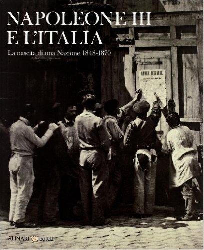 Napoleone III e l'Italia. La nascita di una nazione 1848-1870