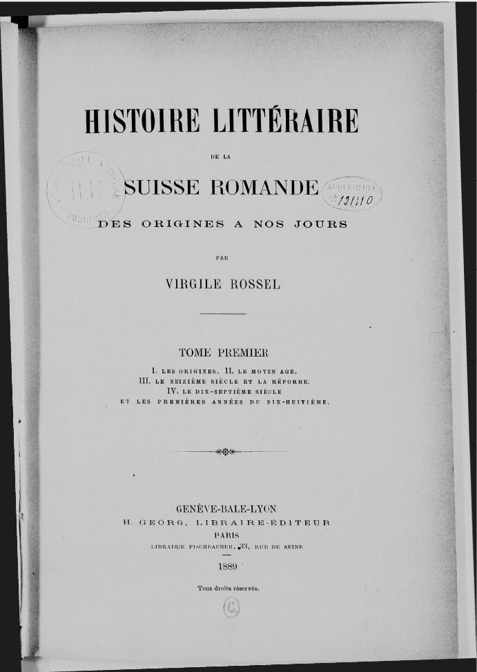 Histoire littéraire de la Suisse romande des origines à nos jours (V. Rossel 1889)
