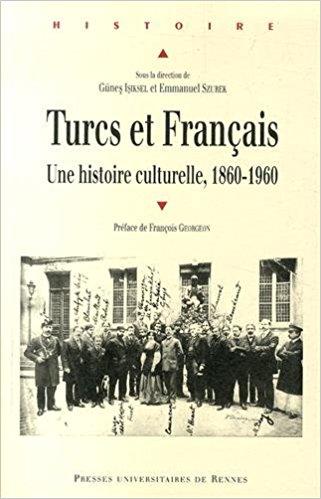 Turcs et Français Une histoire culturelle, 1860-1960 [Librairie 2014]