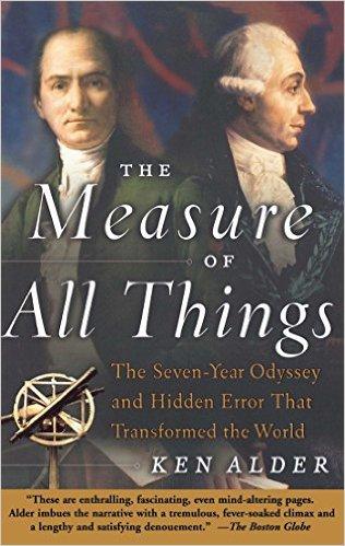 The Measure of All Things (Ken Alder 2003)