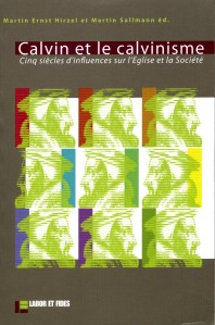 Calvin et le calvinisme - Cinq siècles d'influences sur l'Eglise et la Société