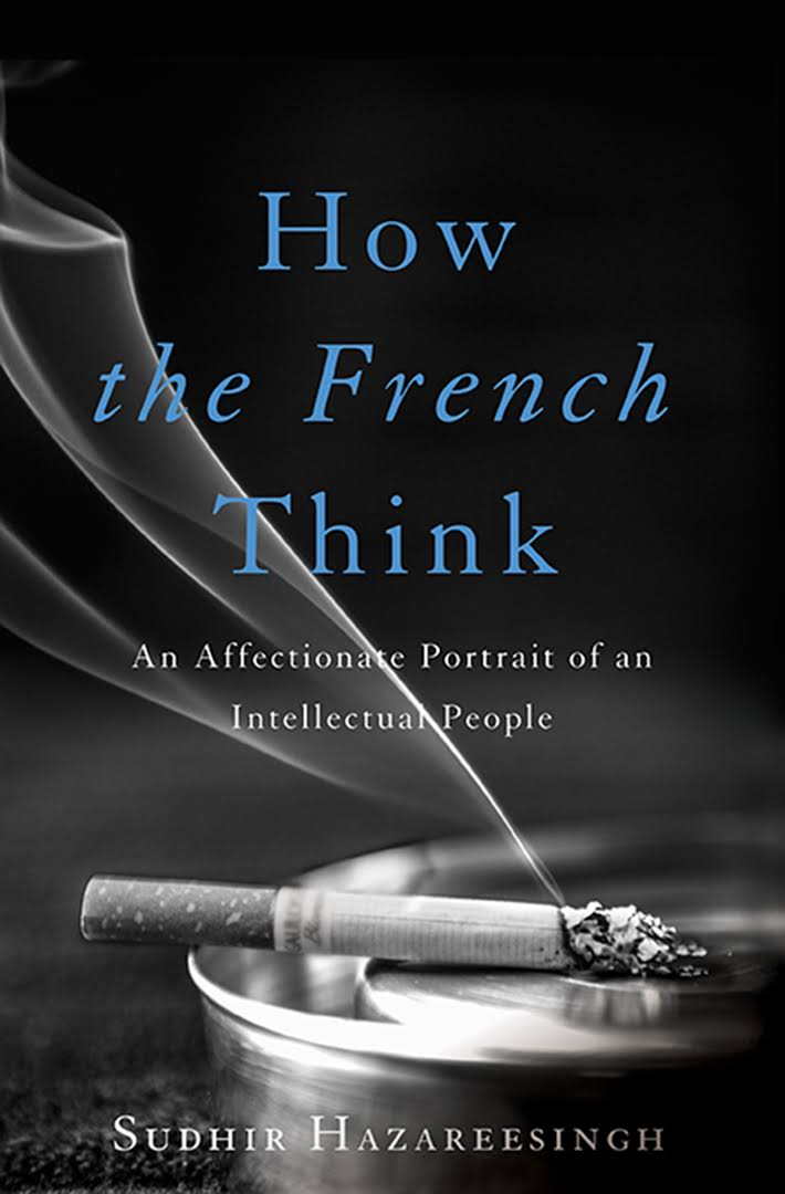 How the French Think An Affectionate Portrait of an Intellectual People