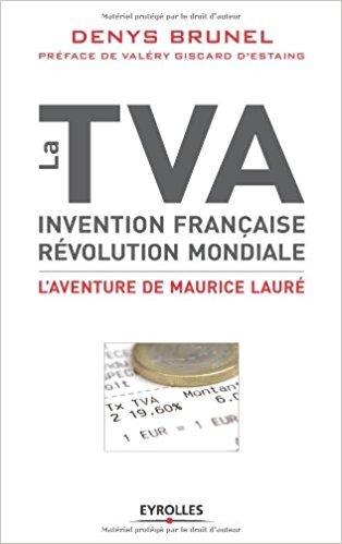 La TVA, invention française, révolution mondiale L'aventure de Maurice Lauré