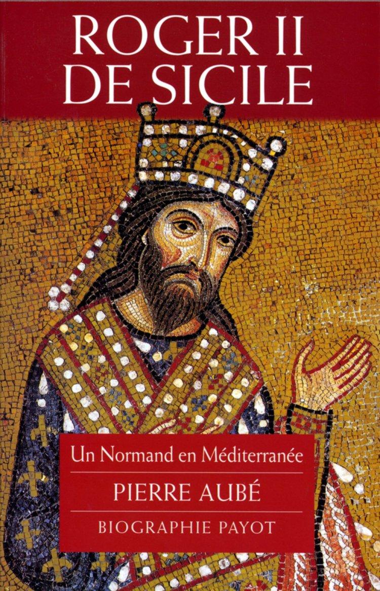Roger II de Sicile. Un normand en Méditerranée  (Pierre AUBE 2001).jpg