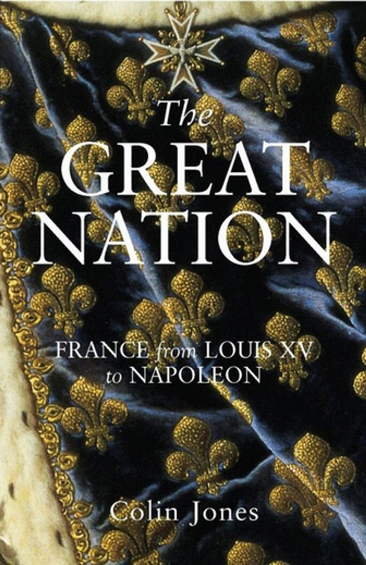 The Great Nation France from Louis XV to Napoleon (Colin Jones 2002)