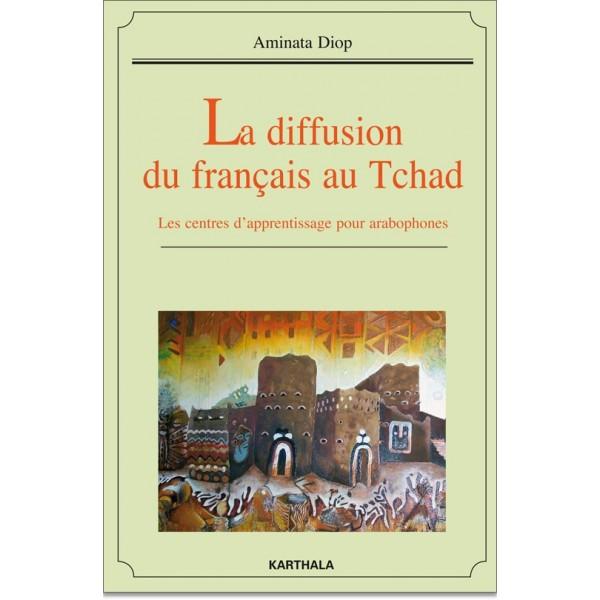 La diffusion du français au Tchad. Les centres d'apprentissage pour arabophones (2013)