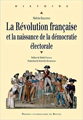 La Révolution française et la naissance de la démocratie électorale (Melvin Edelstein 2014)