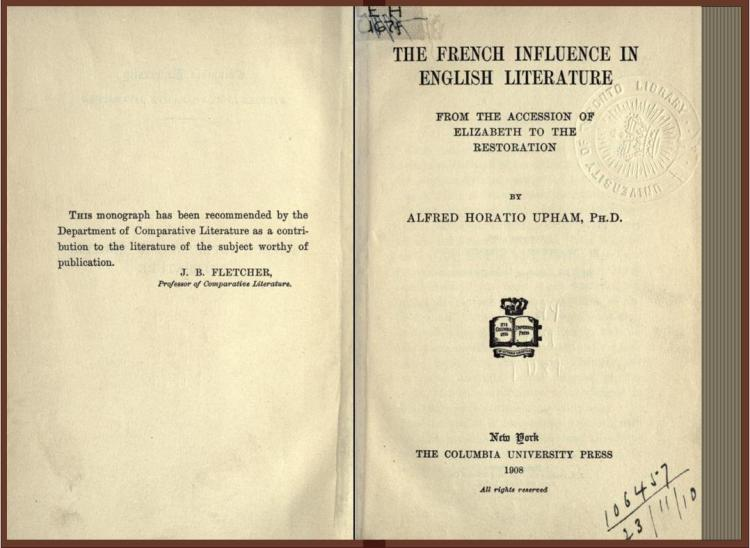 The French influence in English literature from the accession of Elizabeth to the Restoration (Alfred Horatio Upham 1908)