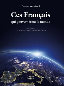 Ces Français qui gouvernèrent le monde 2E ed.