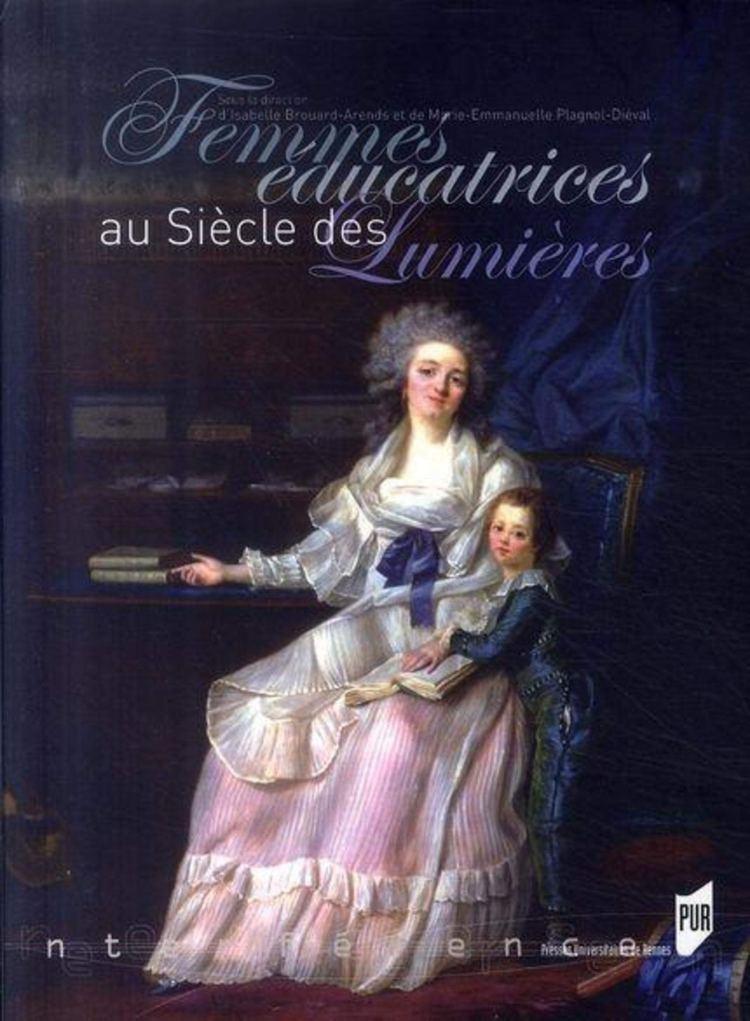 Femmes éducatrices au siècle des Lumières (Isabelle Brouard-Arends et Marie-Emmanuelle Plagnol-Diéval (dir.) 2007)
