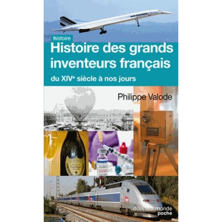 Histoire des grands inventeurs français du XIVe siècle à nos jours (Philippe Valode 2015)