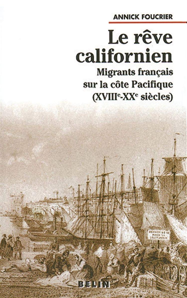Le rêve californien: Migrants français sur la cote Pacifique, XVIIIe-XXe siècles (Annick Foucrier, 1999)