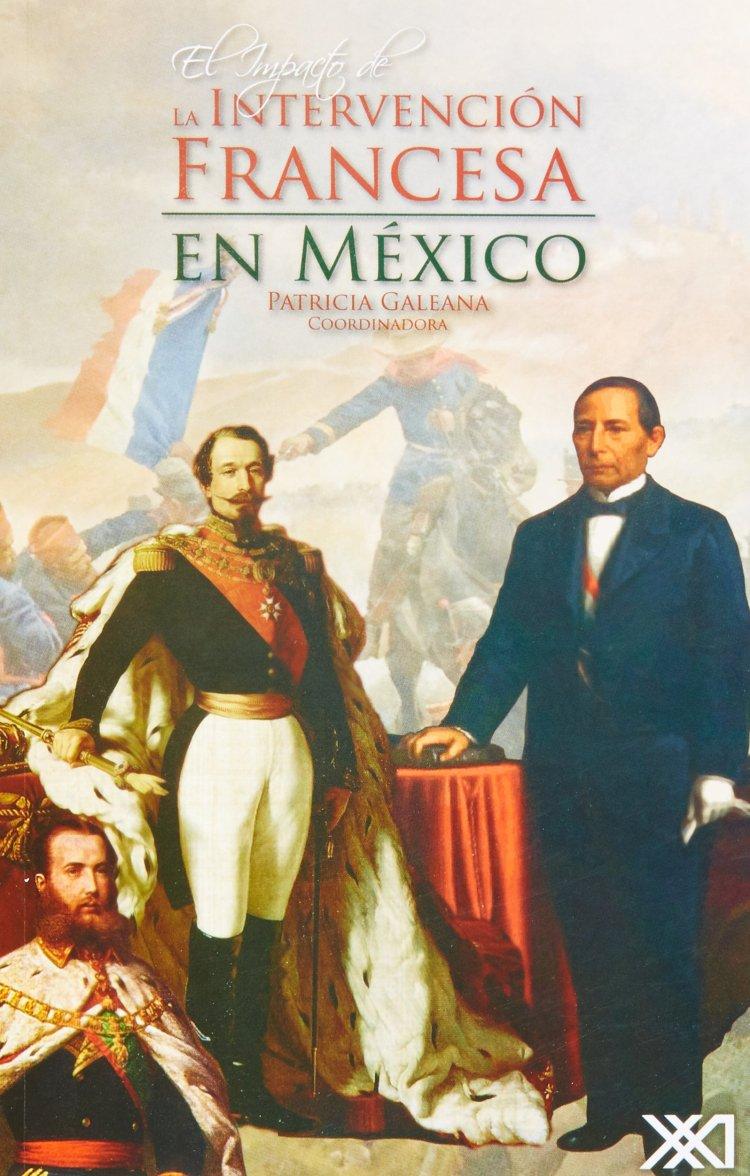 El impacto de la intervención francesa en México (GALEANA PATRICIA, 2015)