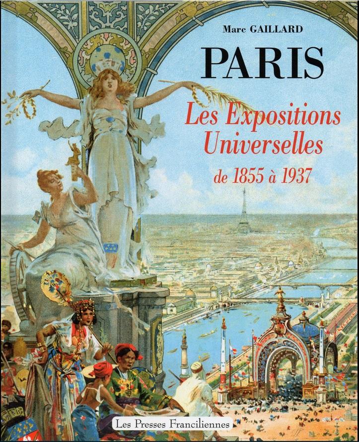 Paris Les expositions universelles de 1855 à 1937 (Marc Gaillard 2005).jpg