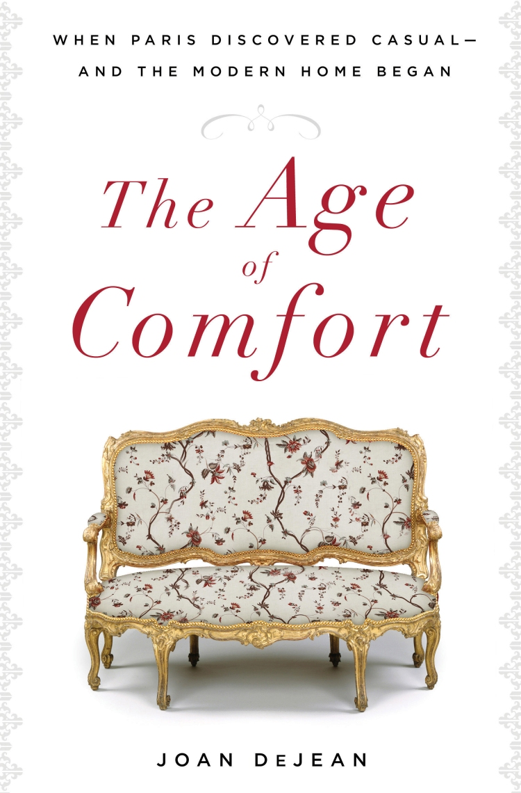 The Age of Comfort When Paris Discovered Casual and the Modern Home Began