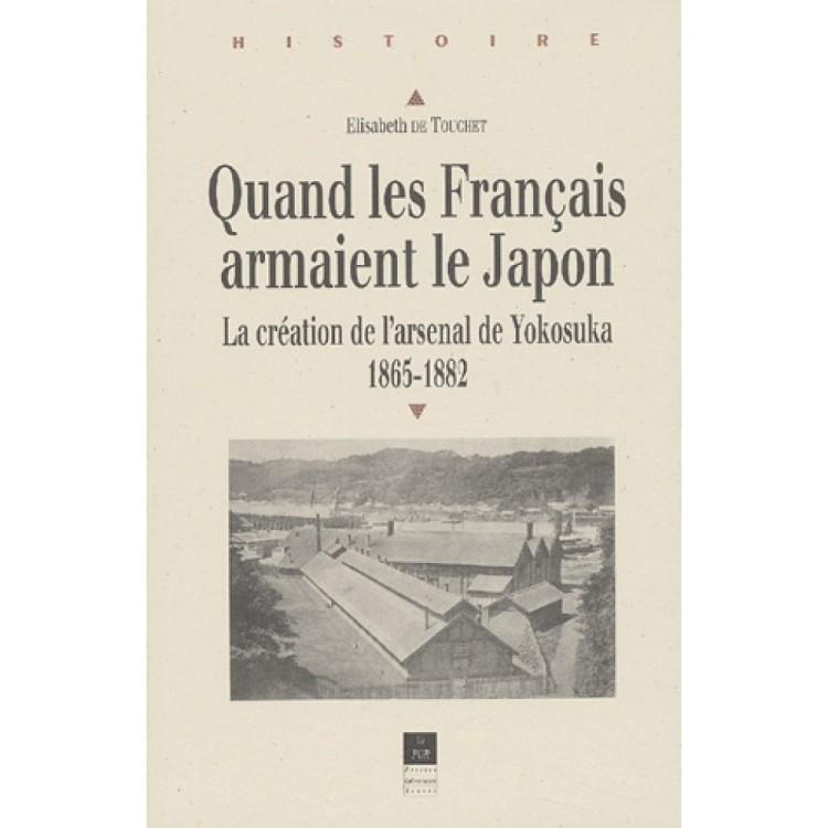 Quand les Français armaient le Japon. La création de l'arsenal de Yokosuka, 1865-1882