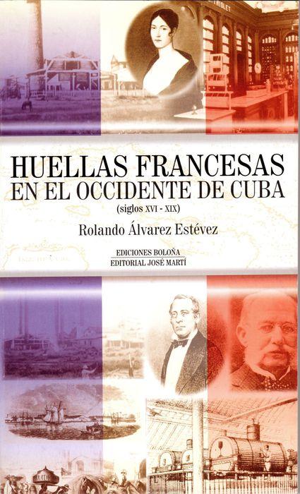 Huellas francesas en el occidente de Cuba, siglos XVI-XIX (Rolando Álvarez 2001)
