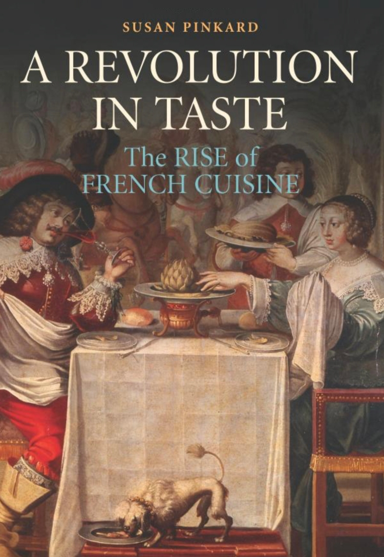 a revolution in taste, the rise of french cuisine by Susan Pinkard