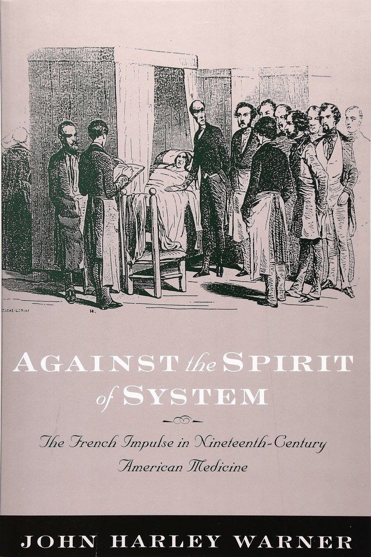 Against the spirit of system-the French impulse in nineteenth-century American medicine (John Harley Warner, 2003)