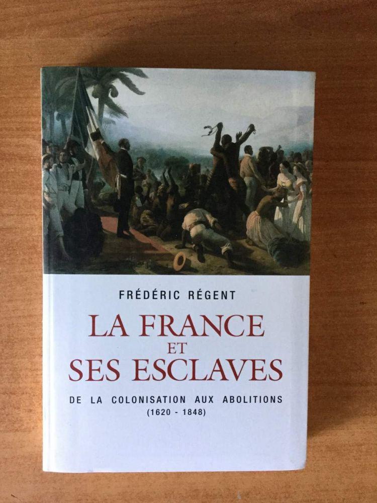La France et ses esclaves de la colonisation aux abolitions (1620-1848) (Frédéric Regent, 2007)