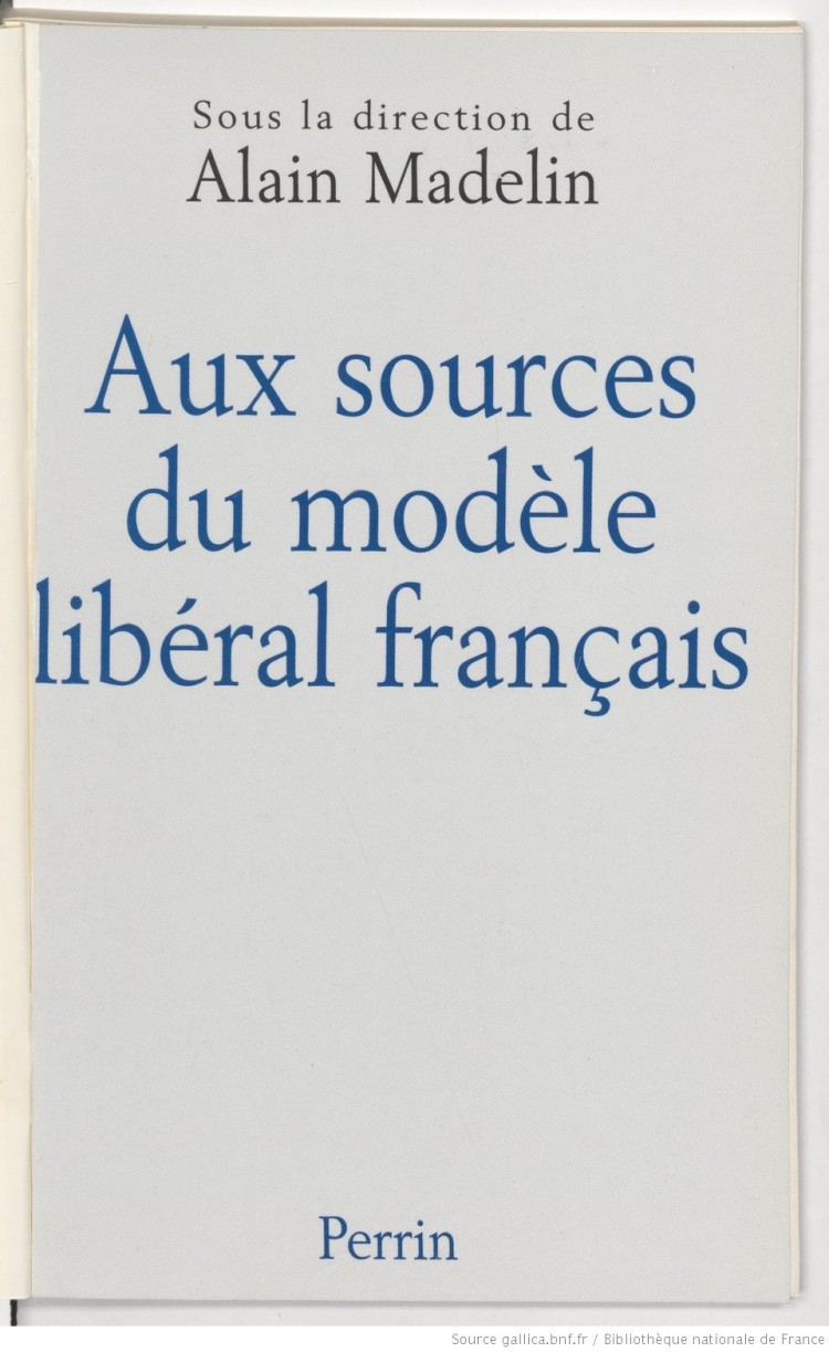 Aux sources du modèle libéral français (sous la dir. de Alain Madelin 1997)