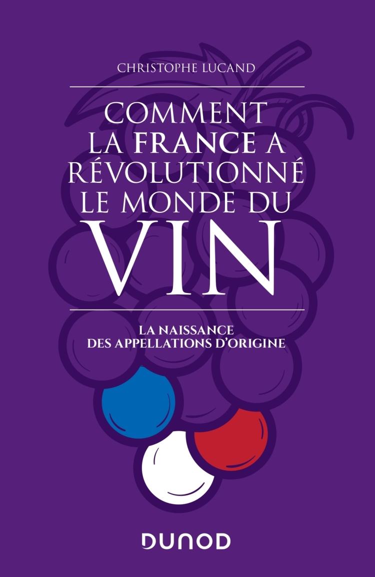 Comment la France a révolutionné le monde du vin - La naissance des appellations d'origine (Christophe Lucand, 2019)