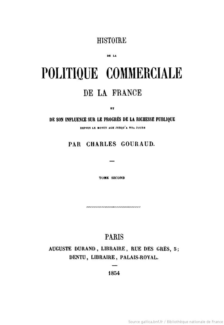 Histoire de la politique commerciale de la France et de son influence sur le progrès de la richesse publique (Ch. Gouraud 1854)