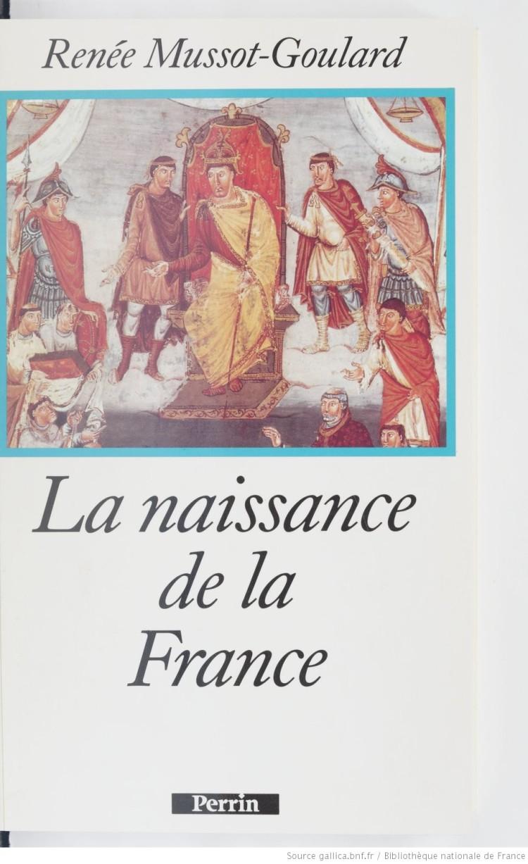 LA naissance de la France (Renée Mussot-Goulard 1995)