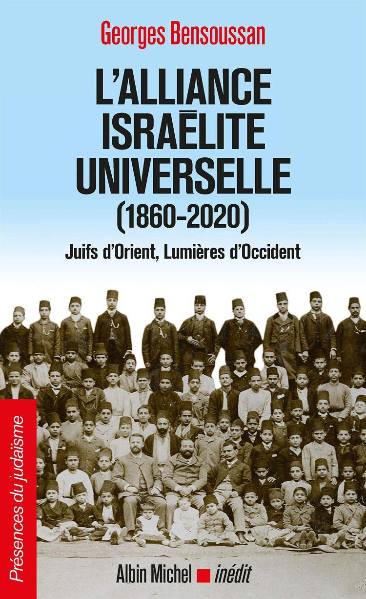 L'Alliance israélite universelle (1860-2020) Juifs d Orient Lumières d Occident (G. Bensoussan 2020)